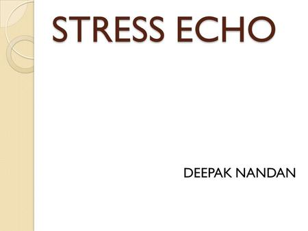 STRESS ECHO DEEPAK NANDAN. Stress echo is a family of examinations in which 2D echocardiographic monitoring is undertaken before, during & after cardiovascular.