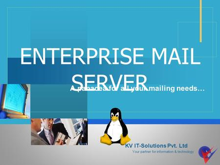 Company LOGO ENTERPRISE MAIL SERVER A panacea for all your mailing needs… KV IT-Solutions Pvt. Ltd Your partner for information & technology.