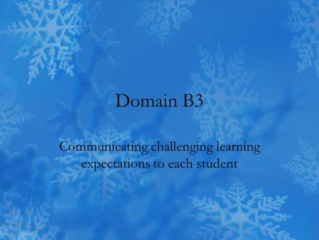 Domain B3 Communicating challenging learning expectations to each student.