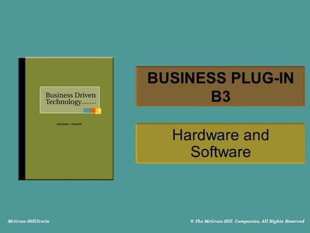 McGraw-Hill/Irwin © The McGraw-Hill Companies, All Rights Reserved BUSINESS PLUG-IN B3 Hardware and Software.