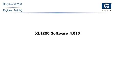 Engineer Training XL1200 Software 4.010. Engineer Training XL1200 Software 4.010 Confidential 2 Print options Archive Print queue Toolbar Preview & Information.