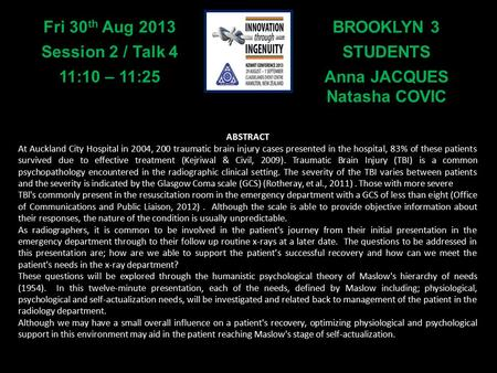 BROOKLYN 3 STUDENTS Anna JACQUES Natasha COVIC Fri 30 th Aug 2013 Session 2 / Talk 4 11:10 – 11:25 ABSTRACT At Auckland City Hospital in 2004, 200 traumatic.