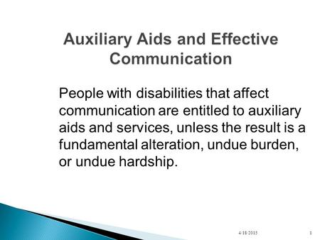 People with disabilities that affect communication are entitled to auxiliary aids and services, unless the result is a fundamental alteration, undue burden,