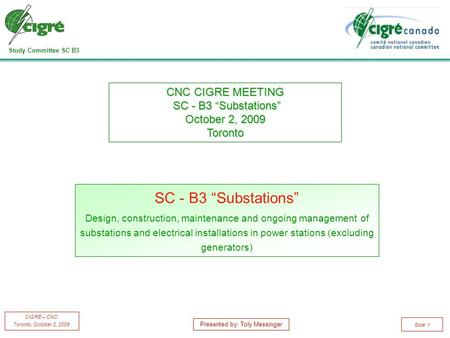"Study Committee SC B3 CIGRE – CNC Toronto, October 2, 2009 Slide 1 SC - B3 ""Substations"" Design, construction, maintenance and ongoing management of substations."