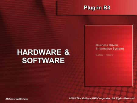 McGraw-Hill/Irwin ©2008 The McGraw-Hill Companies, All Rights Reserved Plug-in B3 HARDWARE & SOFTWARE.