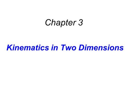 Kinematics in Two Dimensions Chapter 3. 3.1 Displacement, Velocity, and Acceleration.