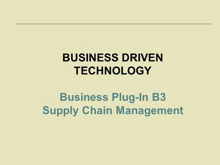 McGraw-Hill/Irwin © 2006 The McGraw-Hill Companies, Inc. All rights reserved. 3-1 BUSINESS DRIVEN TECHNOLOGY Business Plug-In B3 Supply Chain Management.