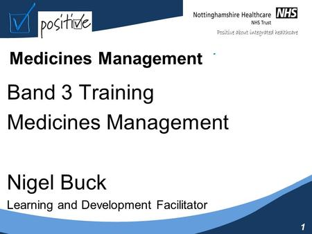 1 Medicines Management Band 3 Training Medicines Management Nigel Buck Learning and Development Facilitator.