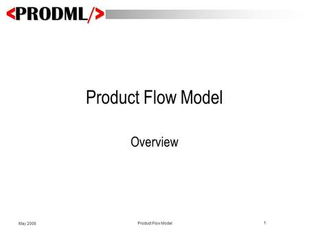1 Product Flow Model May 2008 Product Flow Model Overview.