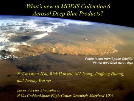 What's new in MODIS Collection 6 Aerosol Deep Blue Products? N. Christina Hsu, Rick Hansell, MJ Jeong, Jingfeng Huang, and Jeremy Warner Photo taken from.