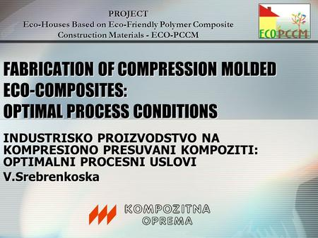 FABRICATION OF COMPRESSION MOLDED ECO-COMPOSITES: OPTIMAL PROCESS CONDITIONS INDUSTRISKO PROIZVODSTVO NA KOMPRESIONO PRESUVANI KOMPOZITI: OPTIMALNI PROCESNI.