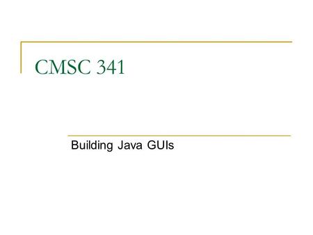 CMSC 341 Building Java GUIs. 09/26/2007 CMSC 341 GUI 2 Why Java GUI Development? Course is about Data Structures, not GUIs. We are giving you the opportunity.