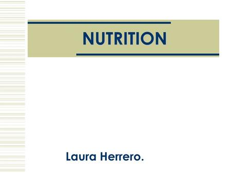 NUTRITION Laura Herrero.. The importance of nutrition:  Nutrition is the set of processes through which the organism receives, processes and uses the.