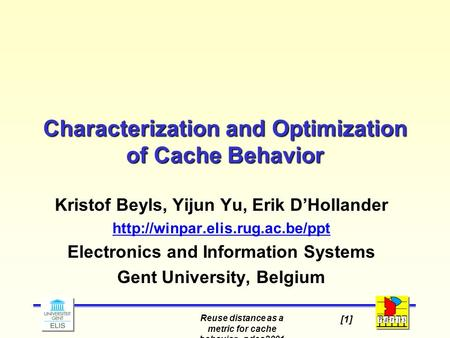 Reuse distance as a metric for cache behavior - pdcs2001 [1] Characterization and Optimization of Cache Behavior Kristof Beyls, Yijun Yu, Erik D'Hollander.