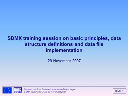 SDMX training session on basic principles, data structure definitions and data file implementation 29 November 2007 2.