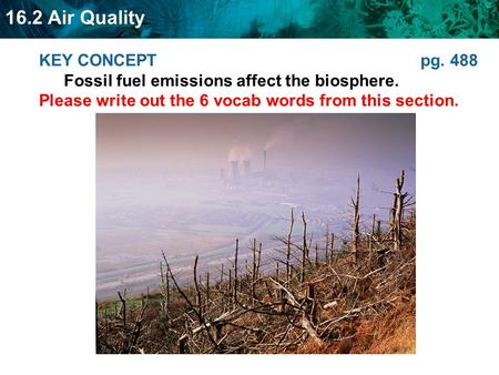 KEY CONCEPT pg. 488 Fossil fuel emissions affect the biosphere.