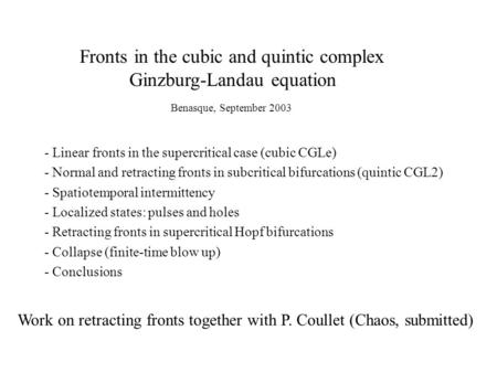 Fronts in the cubic and quintic complex Ginzburg-Landau equation - Linear fronts in the supercritical case (cubic CGLe) - Normal and retracting fronts.