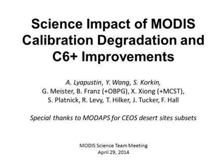 Science Impact of MODIS Calibration Degradation and C6+ Improvements A. Lyapustin, Y. Wang, S. Korkin, G. Meister, B. Franz (+OBPG), X. Xiong (+MCST),