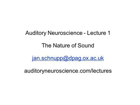 Auditory Neuroscience - Lecture 1 The Nature of Sound auditoryneuroscience.com/lectures.