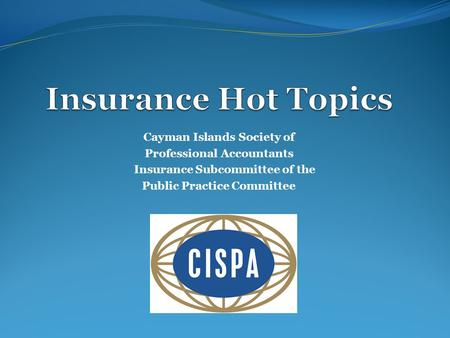 Cayman Islands Society of Professional Accountants Insurance Subcommittee of the Public Practice Committee.
