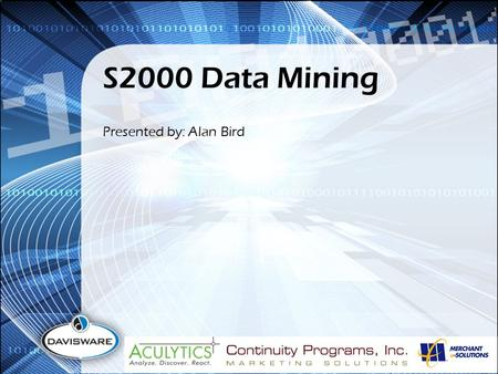 S2000 Data Mining Presented by: Alan Bird. Today's Overview Setup 1 Mine 2 Use 3.