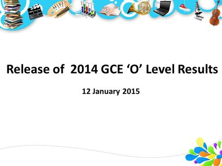 Release of 2014 GCE 'O' Level Results