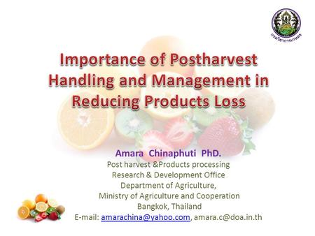 Amara Chinaphuti PhD. Post harvest &Products processing Research & Development Office Department of Agriculture, Ministry of Agriculture and Cooperation.