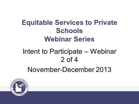 Equitable Services to Private Schools Webinar Series Intent to Participate – Webinar 2 of 4 November-December 2013.