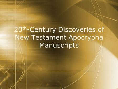 20 th -Century Discoveries of New Testament Apocrypha Manuscripts.