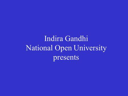 Indira Gandhi National Open University presents. Course: System Constructs and Tools By NEERJA PAHWA SARDANA A Video Lecture.