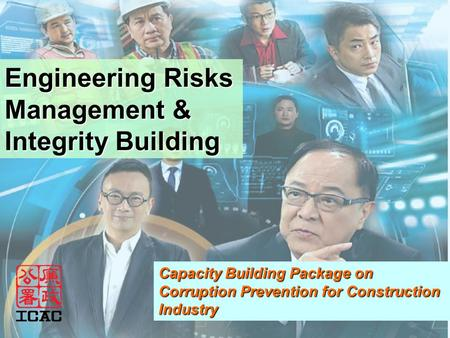 Engineering Risks Management & Integrity Building Capacity Building Package on Corruption Prevention for Construction Industry.
