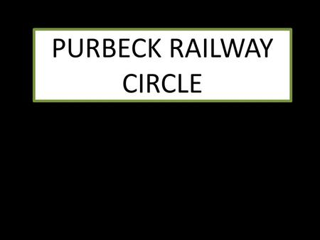 "PURBECK RAILWAY CIRCLE. Show No.6: ""The Birth, Life and Death of ""MOTALA"" by Mike Walshaw Swanage Railway Signal & Telegraph Dept."
