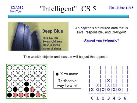 Intelligent CS 5 An object is structured data that is alive, responsible, and intelligent. Sound too friendly? This week's objects and classes will be.