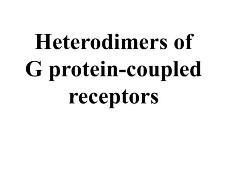 Heterodimers of G protein-coupled receptors. G protein-coupled receptors (GPCRs) exist as homodimers and also associate with other GPCRs to form heterodimers.