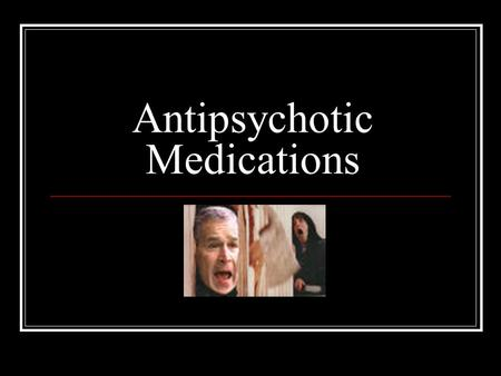 Antipsychotic Medications. Illnesses in which a client might experience Psychosis Schizophrenia, Substance-induced psychosis, schizophreniform, schizoaffective,