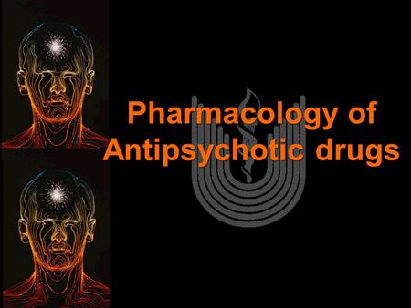 Pharmacology of Antipsychotic drugs