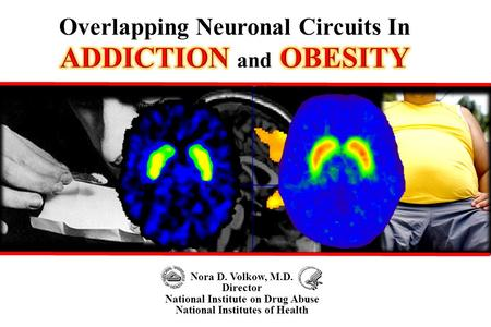 Nora D. Volkow, M.D. Director National Institute on Drug Abuse National Institutes of Health Overlapping Neuronal Circuits In.
