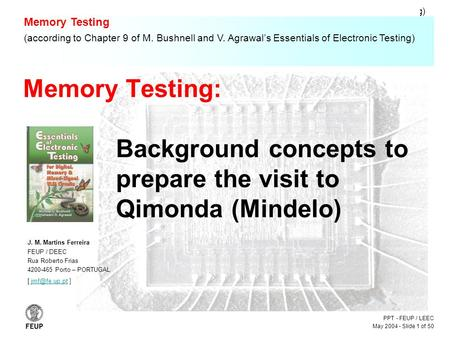 PPT - FEUP / LEEC May 2004 - Slide 1 of 50 Memory Testing - (according to Chapter 9 of M. Bushnell and V. Agrawal's Essentials of Electronic Testing) Memory.