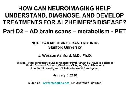 HOW CAN NEUROIMAGING HELP UNDERSTAND, DIAGNOSE, AND DEVELOP TREATMENTS FOR ALZHEIMER'S DISEASE? Part D2 – AD brain scans – metabolism - PET NUCLEAR MEDICINE.