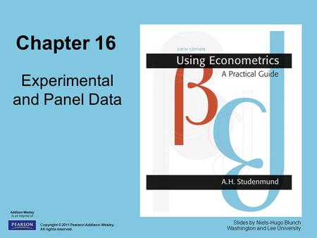 Chapter 16 Experimental and Panel Data Copyright © 2011 Pearson Addison-Wesley. All rights reserved. Slides by Niels-Hugo Blunch Washington and Lee University.