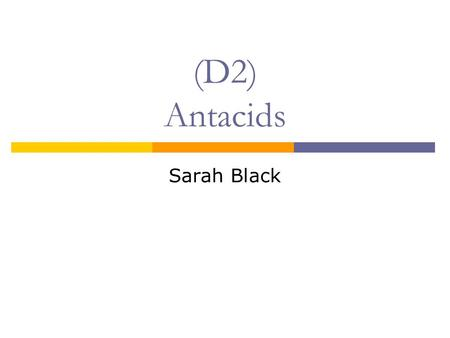 (D2) Antacids Sarah Black. Background:  Humans naturally secrete gastric juices containing HCl, which… suppress growth of harmful bacteria help digestion.
