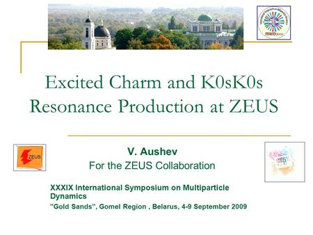 Excited Charm and K0sK0s Resonance Production at ZEUS V. Aushev For the ZEUS Collaboration XXXIX International Symposium on Multiparticle Dynamics ''Gold.