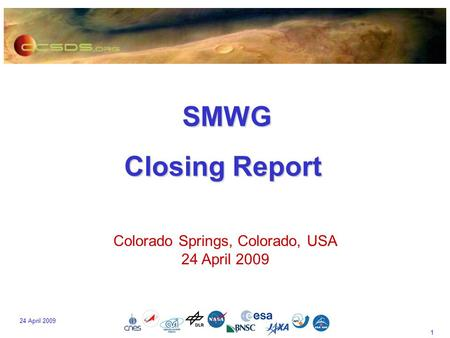 1 24 April 2009 SMWG SMWG Closing Report Colorado Springs, Colorado, USA 24 April 2009.