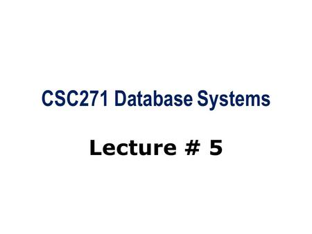 CSC271 Database Systems Lecture # 5. Summary: Previous Lecture  Database languages  Functions of a DBMS  DBMS environment  Data models and their categories.