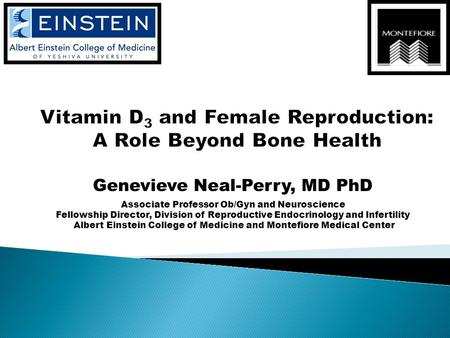 Genevieve Neal-Perry, MD PhD Associate Professor Ob/Gyn and Neuroscience Fellowship Director, Division of Reproductive Endocrinology and Infertility Albert.