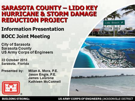BUILDING STRONG ® US ARMY CORPS OF ENGINEERS | Jacksonville District SARASOTA COUNTY – LIDO KEY HURRICANE & STORM DAMAGE REDUCTION PROJECT City of Sarasota.