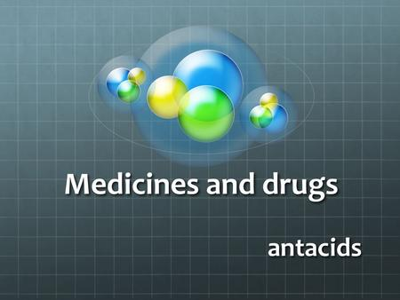 Medicines and drugs antacids.