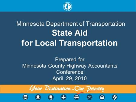 Minnesota Department of Transportation State Aid for Local Transportation Prepared for Minnesota County Highway Accountants Conference April 29, 2010.