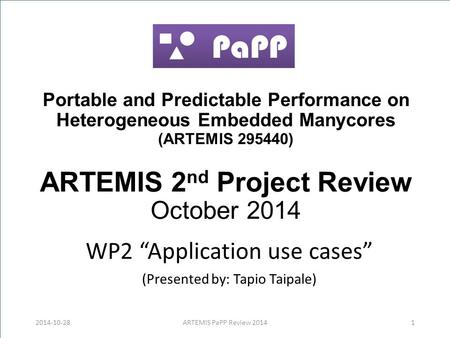 "Portable and Predictable Performance on Heterogeneous Embedded Manycores (ARTEMIS 295440) ARTEMIS 2 nd Project Review October 2014 WP2 ""Application use."