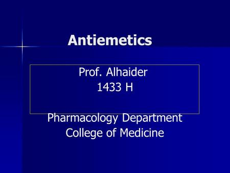 Antiemetics Prof. Alhaider 1433 H Pharmacology Department College of Medicine.